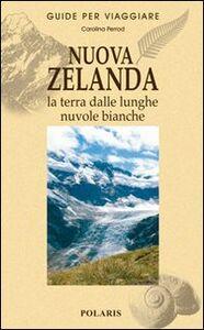 Libro Nuova Zelanda. La terra dalle lunghe nuvole bianche Carolina Perrod