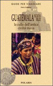 Guatemala, Yucatán, Belize. La culla dell'antica civiltà maya