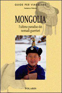 Mongolia. L'ultimo paradiso dei nomadi guerrieri