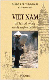 Viet Nam. Dal delta del Mekong ai mille faraglioni di Halong