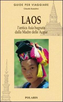 Laos. L'antica Asia bagnata dalla Madre delle Acque - Claudio Bussolino - copertina