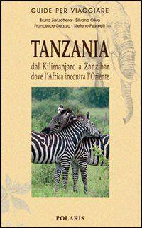 Tanzania. Dal Kilimanjaro a Zanzibar dove l'Africa incontra l'Oriente