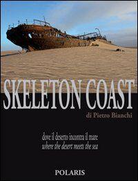 Skeleton Coast. Dove il deserto incontra il mare. Ediz. italiana e inglese