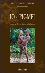 Io e i Pigmei. Cronache di una donna nella foresta