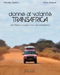 Donne al volante. Transafrica. Da Milano a Cape Town per solidarietà