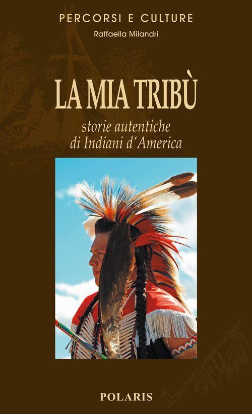 La mia tribù. Storie autentiche di indiani d'America