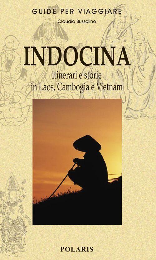 Indocina. Itinerari e storie in Laos, Cambogia e Vietnam