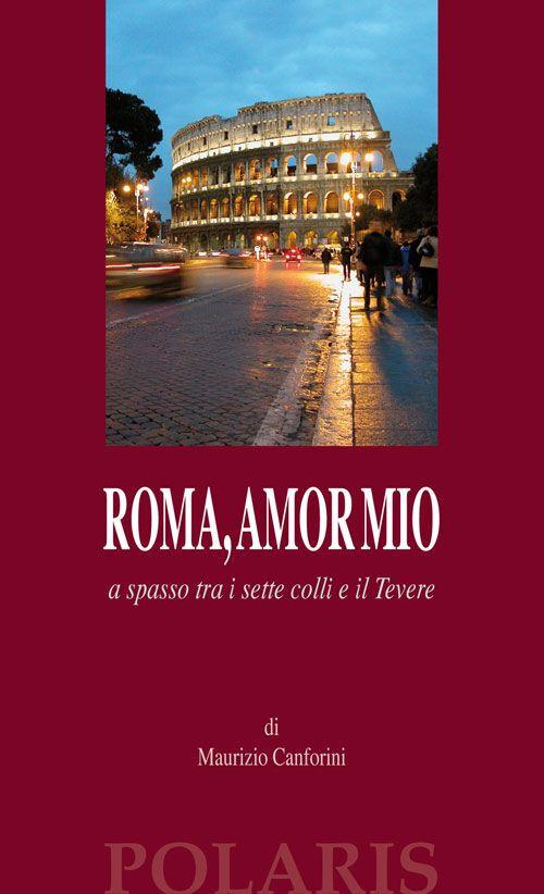 Roma, amor mio. A spasso tra i sette colli e il Tevere