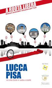 Lucca-Pisa. Le citta d'arte in sedia e rotelle