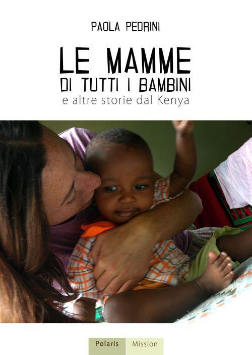 Le mamme di tutti i bambini e altre storie dal Kenya