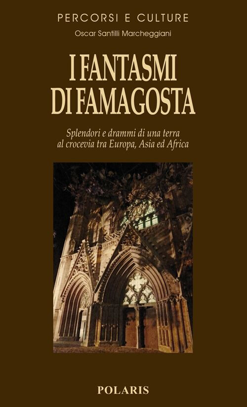 I fantasmi di Famagosta. Splendori e drammi di una terra al crocevia tra Europa, Asia ed Africa