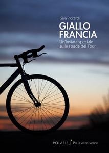 Libro Giallo Francia. Un'inviata speciale sulle strade del Tour Gaia Piccardi