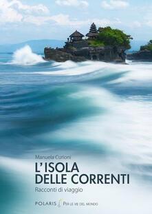 L isola delle correnti. Racconti di viaggio.pdf