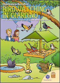 Birdwatching in giardino. Per osservare e riconoscere gli uccelli nelle mangiatoie