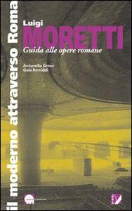 Luigi Moretti. Guida alle opere romane