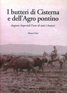 Butteri di Cisterna e dell'Agro Pontino. Augusto Imperiali, l'eroe di tutti i butteri