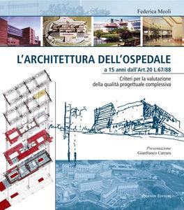 L' architettura dell'ospedale a 15 anni dall'Art. 20 L. 67/88. Criteri per la valutazione della qualità progettuale complessiva