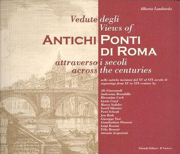 Vedute degli antichi ponti di Roma attraverso i secoli. Ediz. italiana e inglese