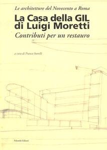 La casa della Gil di Luigi Moretti. Contributi per un restauro