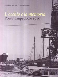 Camfeed.it L' occhio e la memoria. Porto Empedocle 1950. Ediz. illustrata Image