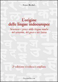 L' origine delle lingue indoeuropee. Struttura e genesi della lingua madre del sanscrito, del greco e del latino