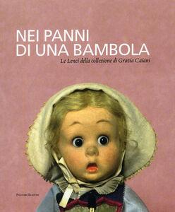 Nei panni di una bambola. Le Lenci della collezione di Grazia Caiani 1919-1940. Catalogo della mostra (Roma, 13 dicembre 2007-15 febbraio 2008)