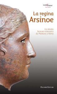 La regina Arsinoe. Un ritratto bronzeo tolemaico da Mantova a Roma