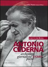 Antonio Cederna. Archeologo, giornalista, uomo, poeta. Scritti per Roma