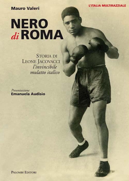 Nero di Roma. Storia di Leone Jacovacci, l'invincibile mulatto italico