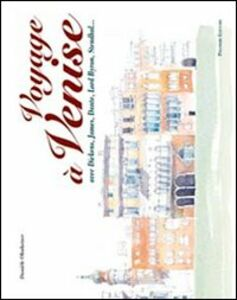 Voyage à Venise avec Dickens, James, Dante, Lord Byron, Stendhal... Ediz. italiana e francese