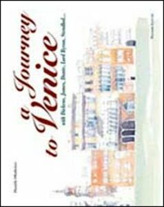 Journey to Venice with Dickens, James, Dante, Lord Byron, Stendhal... (A). Ediz. italiana e inglese
