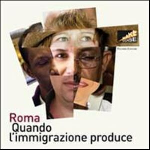 Foto Cover di Roma. Quando l'immigrazione produce, Libro di  edito da Palombi Editori