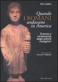 Quando i romani andavano in America. Scienza e conoscenze degli antichi navigatori - Cadelo Elio - wuz.it