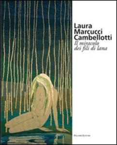 Laura Marcucci Cambellotti. Il miracolo dei fili di lana