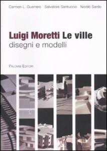 Luigi Moretti. Le ville. Disegni e modelli