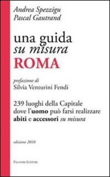 Camfeed.it Una guida su misura, Roma. 239 luoghi della capitale dove l'uomo può farsi realizzare abiti e accessori su misura Image