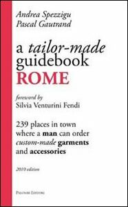 Tailor-made guidebook, Rome. 239 places in town where a man can order tailor-made garments and accessories (A)