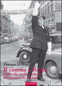 Il cinema a Roma. Guida alla storia e ai luoghi del cinema nella capitale