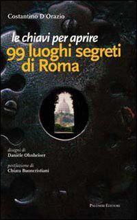Le chiavi per aprire 99 luoghi segreti di Roma