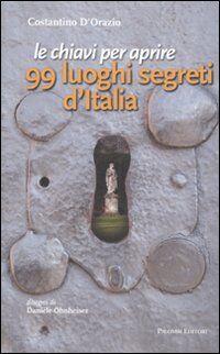 Le chiavi per aprire 99 luoghi segreti d'Italia