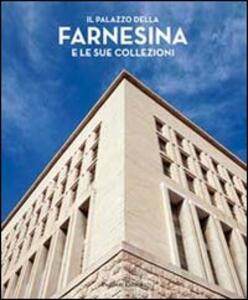 Il palazzo della Farnesina e le sue collezioni. Ediz. illustrata - copertina