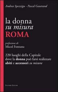 La donna su misura. Roma. 220 luoghi della Capitale dove la donna può farsi realizzare abiti e accessori su misura