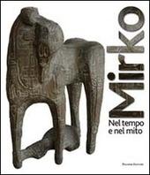 Mirko. Nel tempo e nel mito. Catalogo della mostra (Cagli, 2011)
