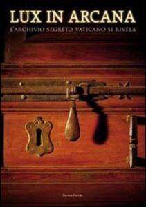 Foto Cover di Lux in arcana. L'Archivio Segreto Vaticano si rivela. Catalogo della mostra (Roma, 29 febbraio-9 settembre 2012), Libro di  edito da Palombi Editori