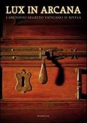 Lux in arcana. L'Archivio Segreto Vaticano si rivela. Catalogo della mostra (Roma, 29 febbraio-9 settembre 2012)