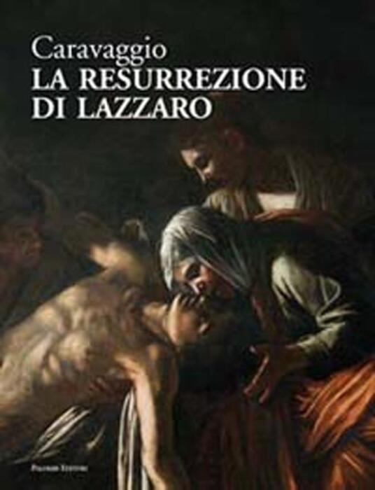 Caravaggio. La resurrezione di Lazzaro. Catalogo della mostra (Roma, giugno-luglio 2012). Ediz. illustrata - copertina