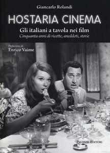 Hostaria cinema. Gli italiani a tavola nei film. Cinquanta anni di ricette, aneddoti, storie