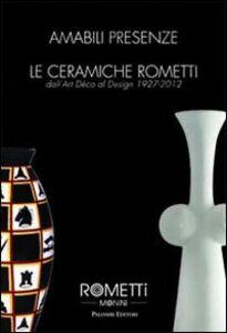 Libro Amabili presenze. Le ceramiche Rometti. Dall'Art Déco al design 1927-2012