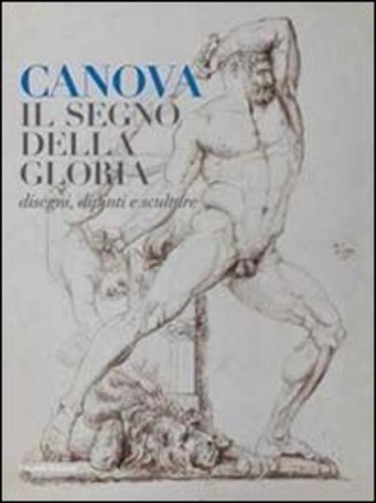 Canova. Il segno della gloria. Disegni, dipinti e sculture. Ediz. illustrata - copertina