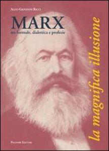 Marx, tra formule, dialettica e profezie. La magnifica illusione